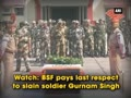 BSF pays last respect to slain soldier Gurnam Singh