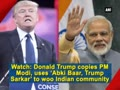 Donald Trump uses 'Abki Baar, Trump Sarkar' to woo Indian community