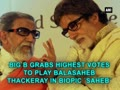 Big B grabs highest votes to play Balasaheb Thackeray