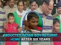 Abducted boy returns home after six years
