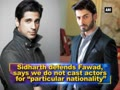 Sidharth defends Fawad: 'We do not cast actors for nationality'