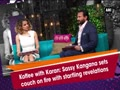 Koffee with Karan: Sassy Kangana sets couch on fire