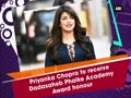 Priyanka Chopra to receive Dadasaheb Phalke Academy Award honour