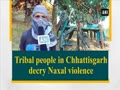 Tribal people in Chhattisgarh decry Naxal violence